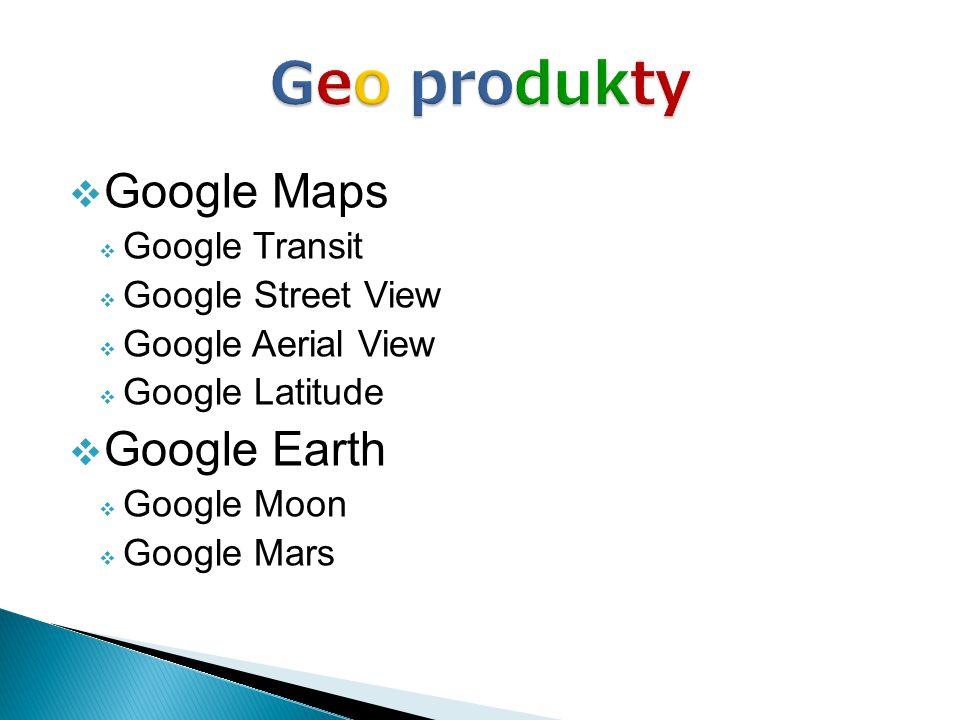  Google Maps  Google Transit  Google Street View  Google Aerial View  Google Latitude  Google Earth  Google Moon  Google Mars