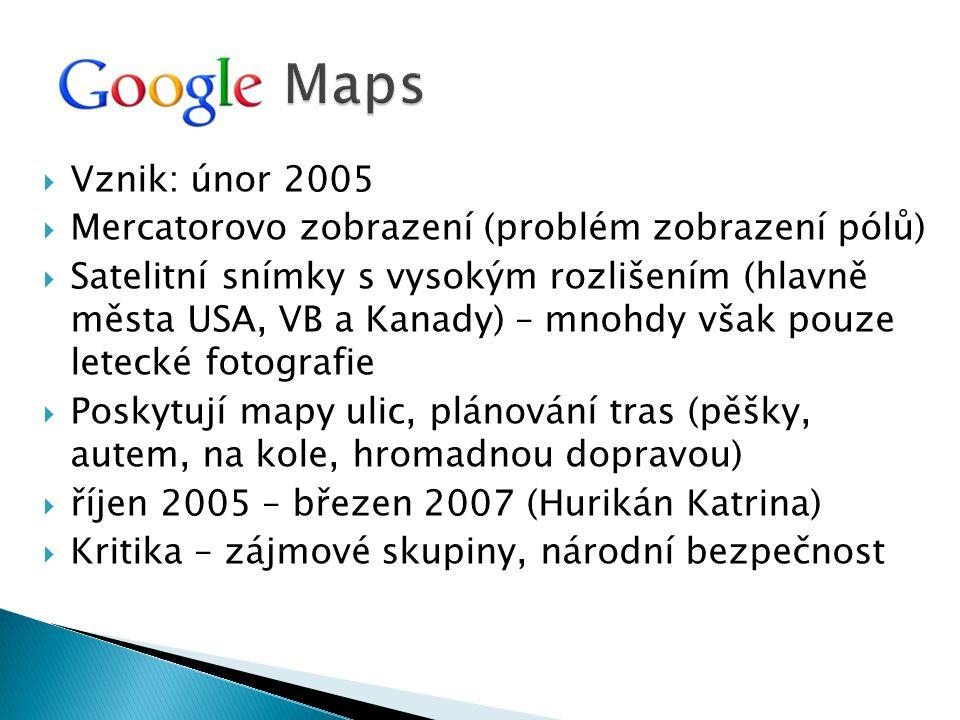  Vznik: únor 2005  Mercatorovo zobrazení (problém zobrazení pólů)  Satelitní snímky s vysokým rozlišením (hlavně města USA, VB a Kanady) – mnohdy v