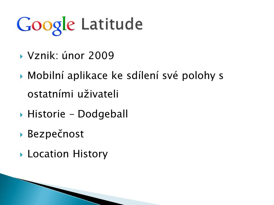 Zdroj: http://news.cnet.com/google- latitude-keeps-tabs-on-friends- locations/