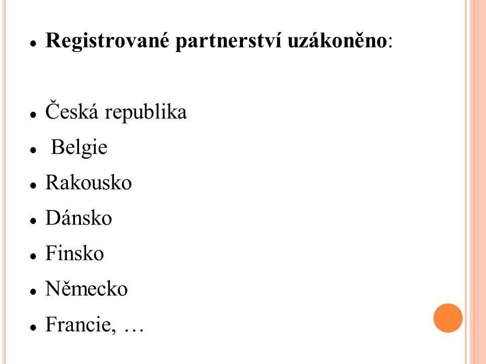 Registrované partnerství uzákoněno: Česká republika Belgie Rakousko Dánsko Finsko Německo Francie, …