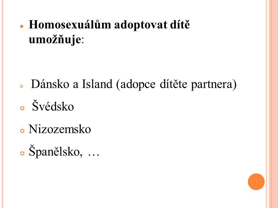 Homosexuálům adoptovat dítě umožňuje: Dánsko a Island (adopce dítěte partnera) Švédsko Nizozemsko Španělsko, …