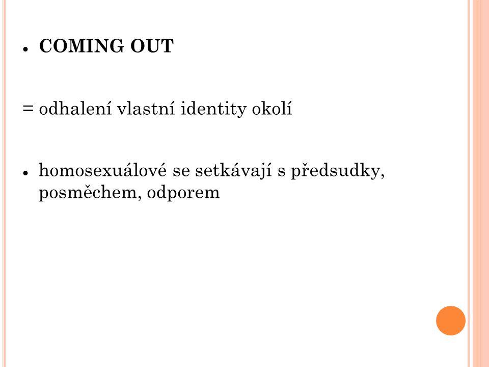 COMING OUT = odhalení vlastní identity okolí homosexuálové se setkávají s předsudky, posměchem, odporem