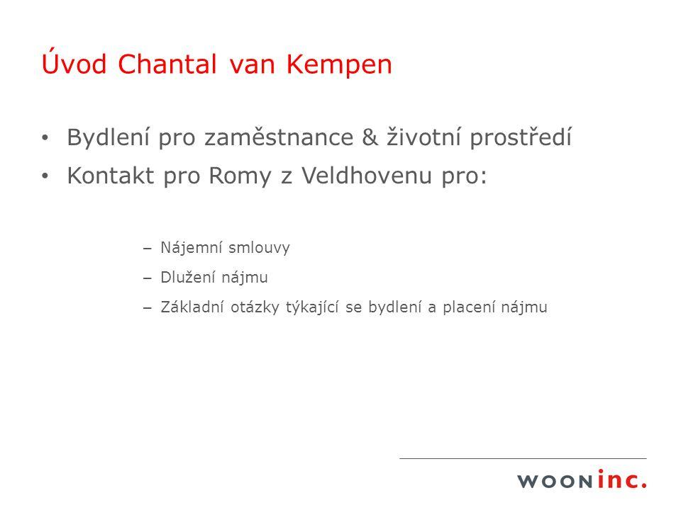 Úvod Chantal van Kempen Bydlení pro zaměstnance & životní prostředí Kontakt pro Romy z Veldhovenu pro: – Nájemní smlouvy – Dlužení nájmu – Základní otázky týkající se bydlení a placení nájmu