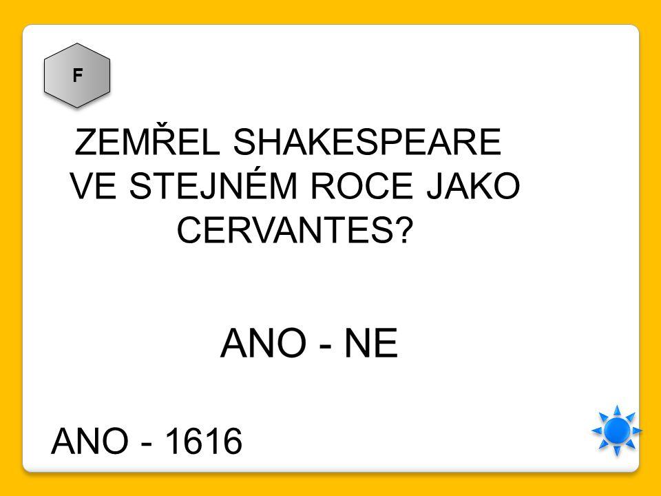 F ZEMŘEL SHAKESPEARE VE STEJNÉM ROCE JAKO CERVANTES? ANO - 1616