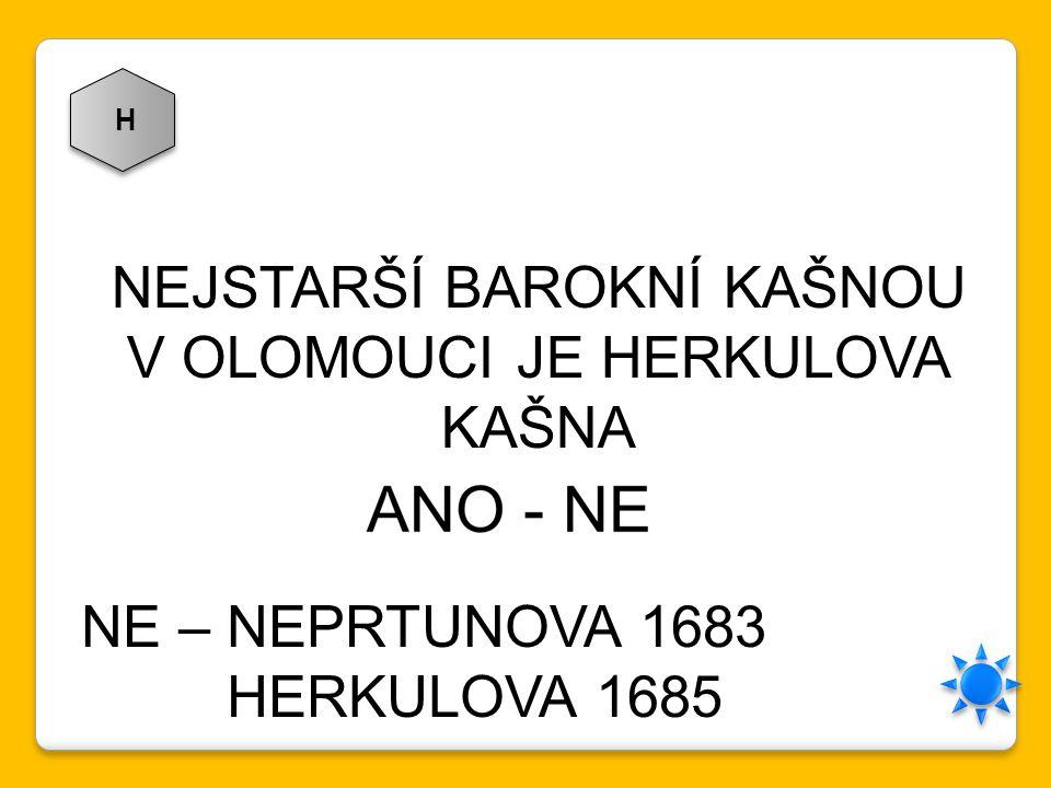 H NEJSTARŠÍ BAROKNÍ KAŠNOU V OLOMOUCI JE HERKULOVA KAŠNA NE – NEPRTUNOVA 1683 HERKULOVA 1685