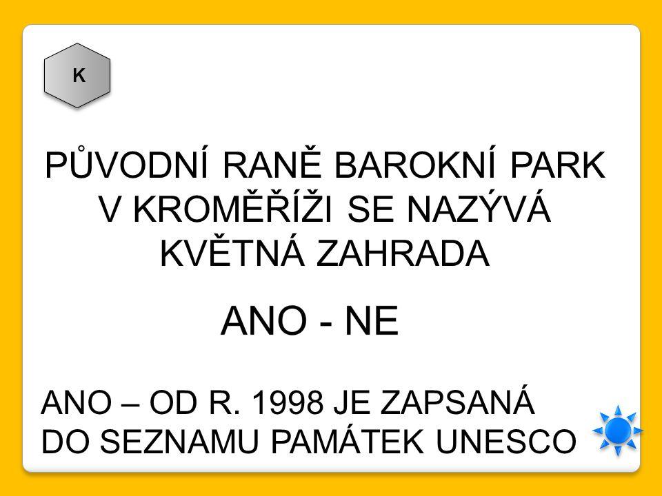 K PŮVODNÍ RANĚ BAROKNÍ PARK V KROMĚŘÍŽI SE NAZÝVÁ KVĚTNÁ ZAHRADA ANO – OD R. 1998 JE ZAPSANÁ DO SEZNAMU PAMÁTEK UNESCO