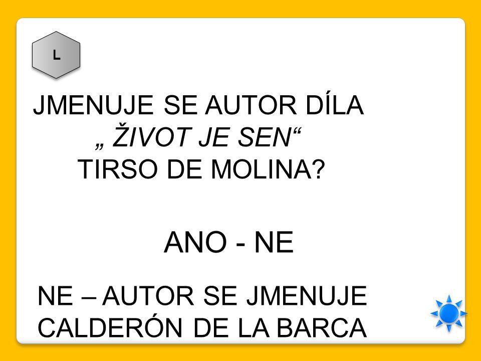 """L JMENUJE SE AUTOR DÍLA """" ŽIVOT JE SEN"""" TIRSO DE MOLINA? NE – AUTOR SE JMENUJE CALDERÓN DE LA BARCA"""