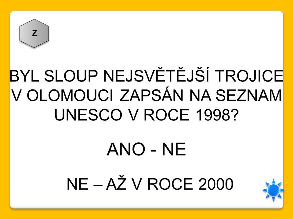 Z BYL SLOUP NEJSVĚTĚJŠÍ TROJICE V OLOMOUCI ZAPSÁN NA SEZNAM UNESCO V ROCE 1998? NE – AŽ V ROCE 2000