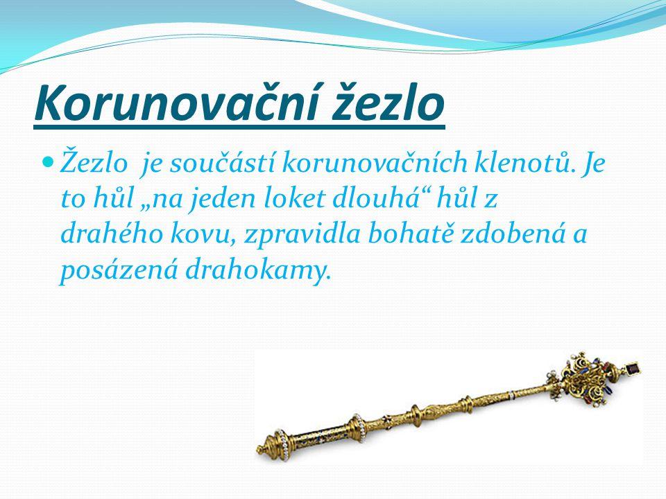 """Korunovační žezlo Žezlo je součástí korunovačních klenotů. Je to hůl """"na jeden loket dlouhá"""" hůl z drahého kovu, zpravidla bohatě zdobená a posázená d"""