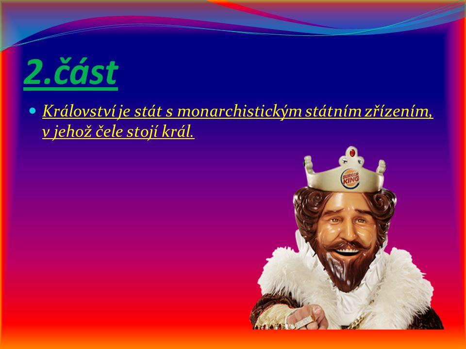 2.část Království je stát s monarchistickým státním zřízením, v jehož čele stojí král.