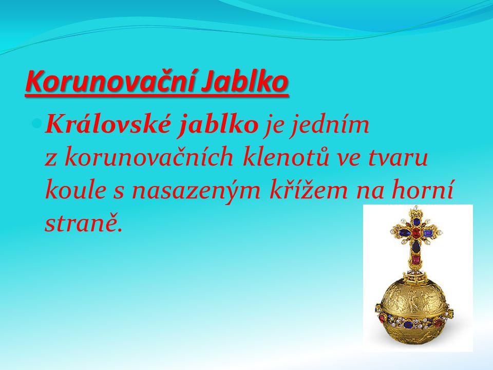 Korunovační Jablko Královské jablko je jedním z korunovačních klenotů ve tvaru koule s nasazeným křížem na horní straně.