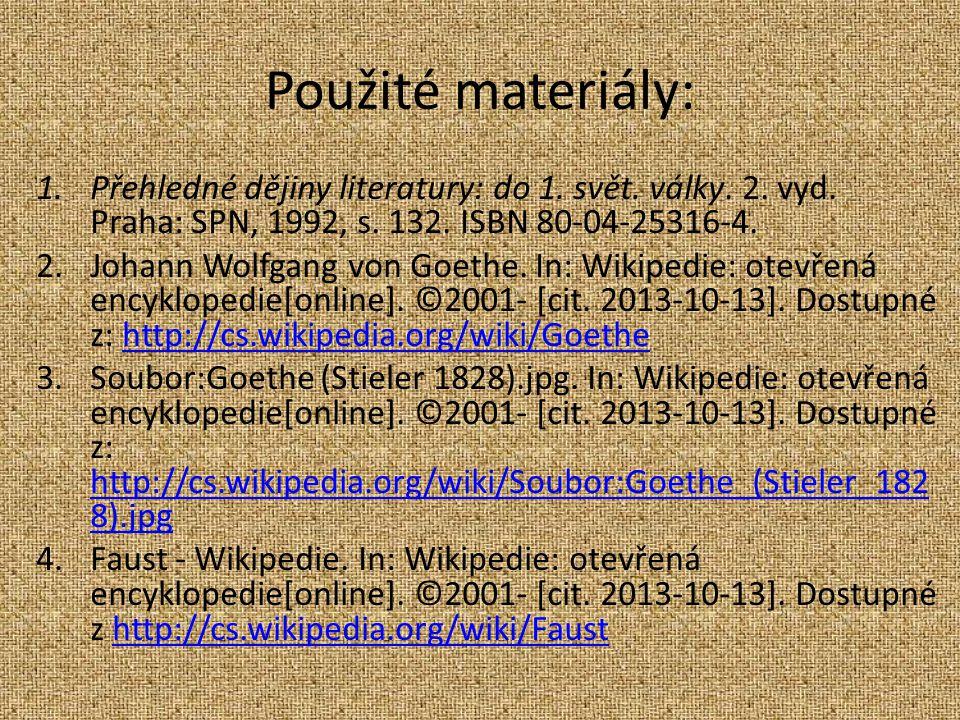 Použité materiály: 1.Přehledné dějiny literatury: do 1. svět. války. 2. vyd. Praha: SPN, 1992, s. 132. ISBN 80-04-25316-4. 2.Johann Wolfgang von Goeth