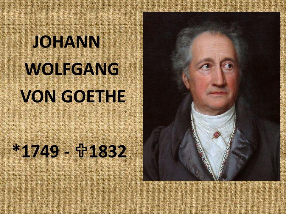 JOHANN WOLFGANG VON GOETHE *1749 -  1832