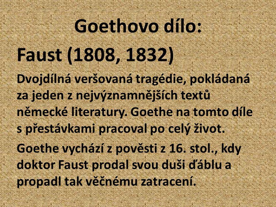 Goethovo dílo: Faust (1808, 1832) Dvojdílná veršovaná tragédie, pokládaná za jeden z nejvýznamnějších textů německé literatury. Goethe na tomto díle s
