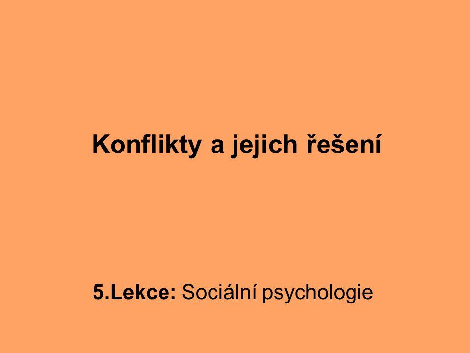 Konflikty a jejich řešení 5.Lekce: Sociální psychologie