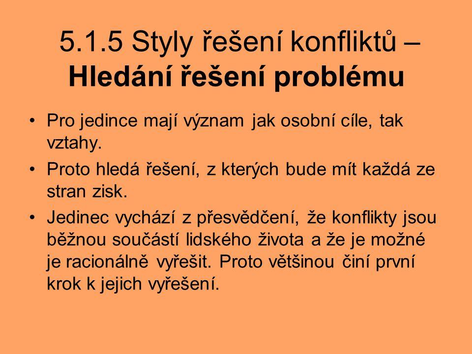 5.1.5 Styly řešení konfliktů – Hledání řešení problému Pro jedince mají význam jak osobní cíle, tak vztahy. Proto hledá řešení, z kterých bude mít kaž
