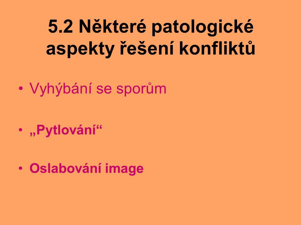 """5.2 Některé patologické aspekty řešení konfliktů Vyhýbání se sporům """"Pytlování"""" Oslabování image"""
