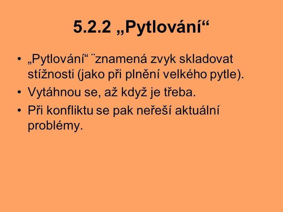 """5.2.2 """"Pytlování"""" """"Pytlování"""" ¨znamená zvyk skladovat stížnosti (jako při plnění velkého pytle). Vytáhnou se, až když je třeba. Při konfliktu se pak n"""