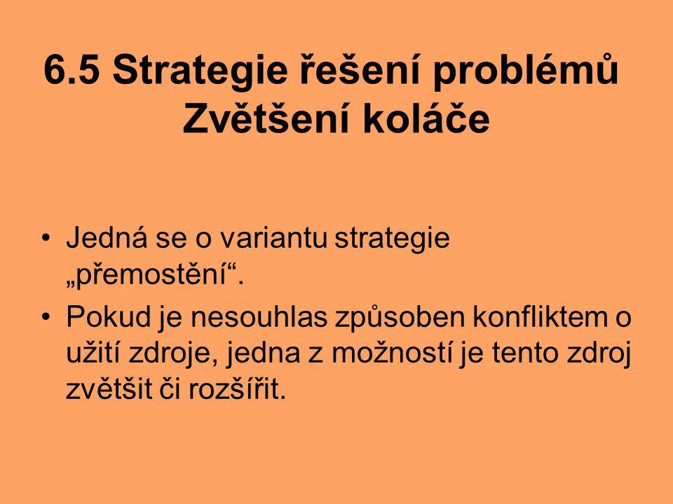 """6.5 Strategie řešení problémů Zvětšení koláče Jedná se o variantu strategie """"přemostění"""". Pokud je nesouhlas způsoben konfliktem o užití zdroje, jedna"""