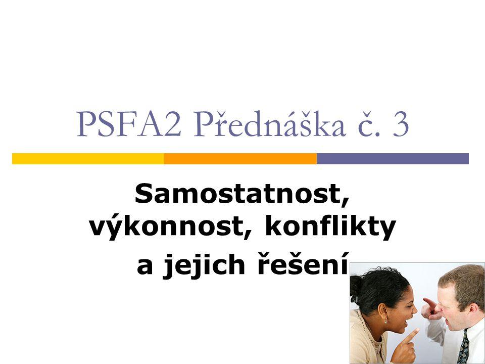 PSFA2 Přednáška č. 3 Samostatnost, výkonnost, konflikty a jejich řešení