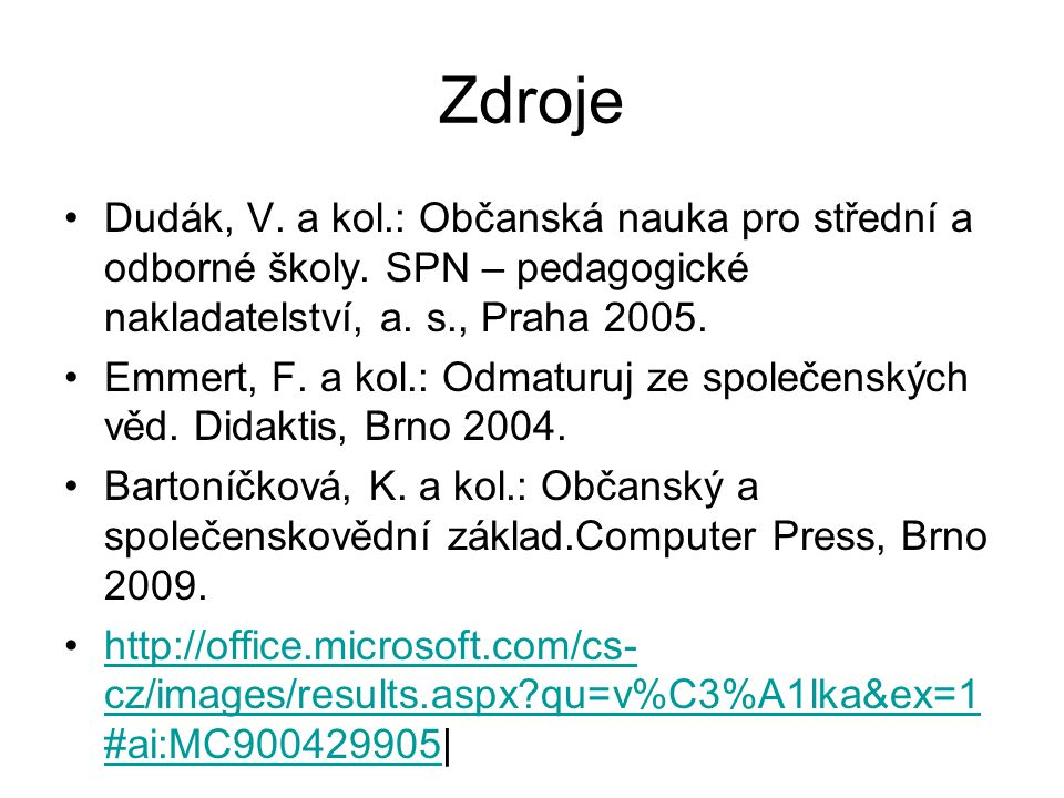 Zdroje Dudák, V. a kol.: Občanská nauka pro střední a odborné školy.