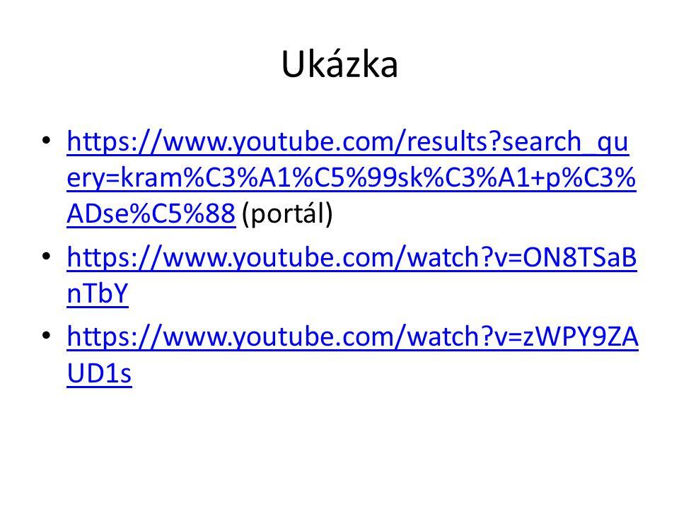 Ukázka https://www.youtube.com/results?search_qu ery=kram%C3%A1%C5%99sk%C3%A1+p%C3% ADse%C5%88 (portál) https://www.youtube.com/results?search_qu ery=kram%C3%A1%C5%99sk%C3%A1+p%C3% ADse%C5%88 https://www.youtube.com/watch?v=ON8TSaB nTbY https://www.youtube.com/watch?v=ON8TSaB nTbY https://www.youtube.com/watch?v=zWPY9ZA UD1s https://www.youtube.com/watch?v=zWPY9ZA UD1s