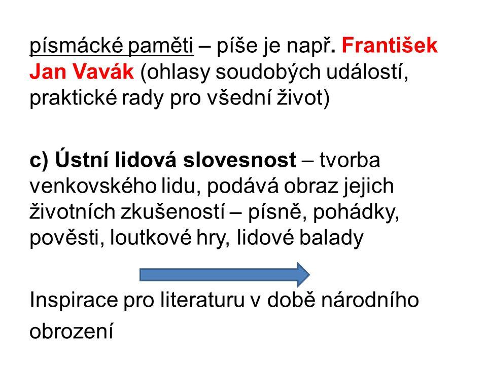 písmácké paměti – píše je např. František Jan Vavák (ohlasy soudobých událostí, praktické rady pro všední život) c) Ústní lidová slovesnost – tvorba v