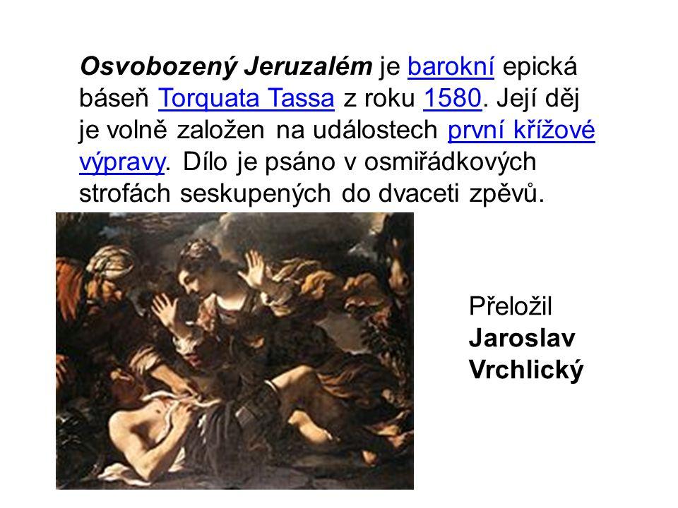Osvobozený Jeruzalém je barokní epická báseň Torquata Tassa z roku 1580. Její děj je volně založen na událostech první křížové výpravy. Dílo je psáno