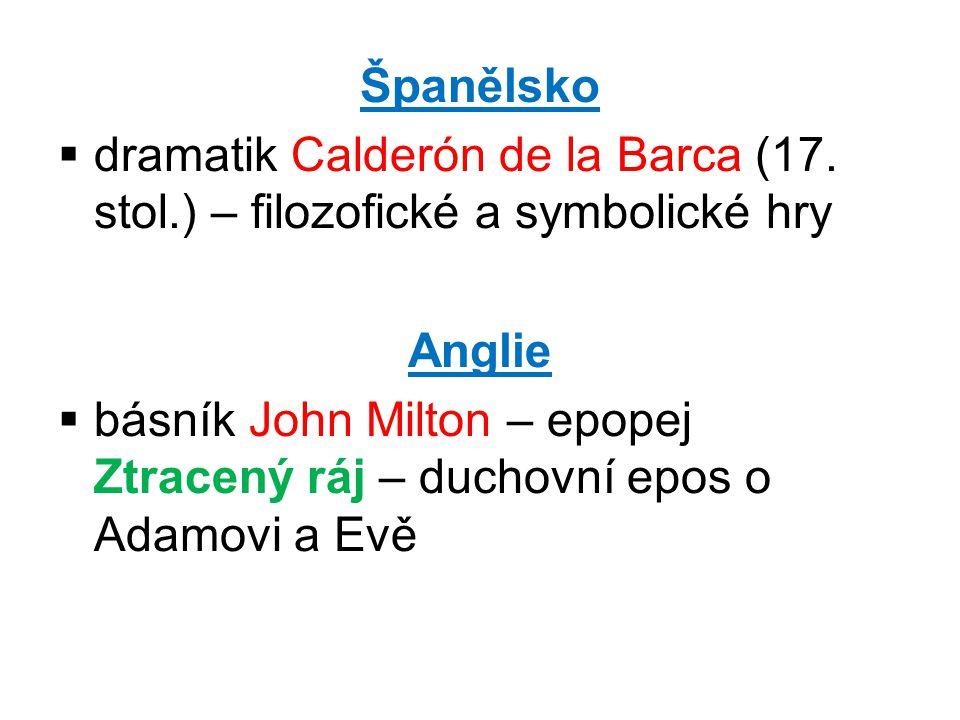 Španělsko  dramatik Calderón de la Barca (17. stol.) – filozofické a symbolické hry Anglie  básník John Milton – epopej Ztracený ráj – duchovní epos