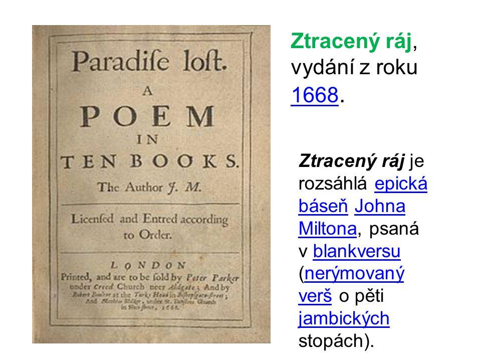 Ztracený ráj, vydání z roku 1668. 1668 Ztracený ráj je rozsáhlá epická báseň Johna Miltona, psaná v blankversu (nerýmovaný verš o pěti jambických stop