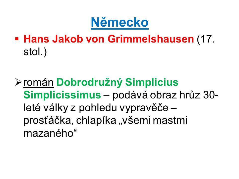 Německo  Hans Jakob von Grimmelshausen (17. stol.)  román Dobrodružný Simplicius Simplicissimus – podává obraz hrůz 30- leté války z pohledu vypravě