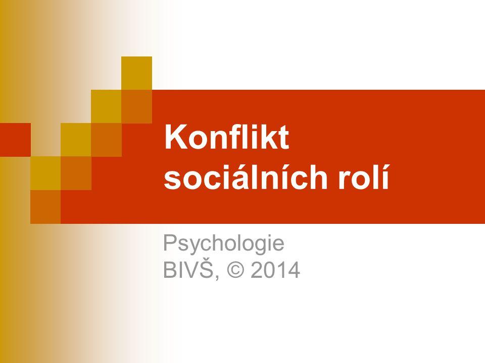 Konflikt sociálních rolí Psychologie BIVŠ, © 2014