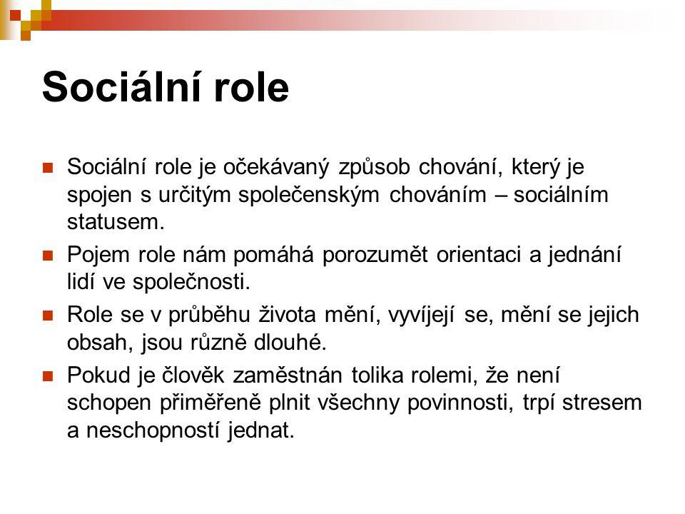 Sociální role Sociální role je očekávaný způsob chování, který je spojen s určitým společenským chováním – sociálním statusem. Pojem role nám pomáhá p