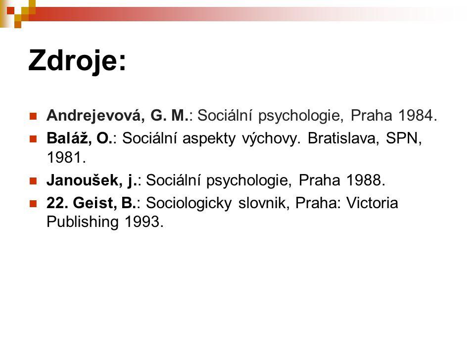 Zdroje: Andrejevová, G. M.: Sociální psychologie, Praha 1984. Baláž, O.: Sociální aspekty výchovy. Bratislava, SPN, 1981. Janoušek, j.: Sociální psych