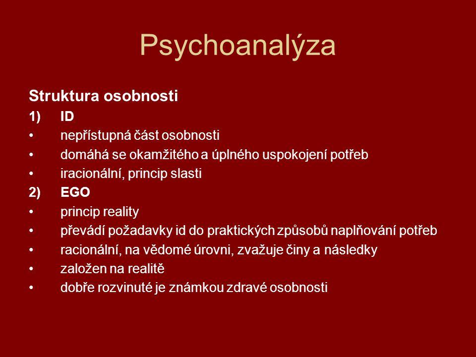 Psychoanalýza 3)Superego omezení a zákazy ukládané dítěti v raném a mladém věku rodiči a dalšími dospělými (chvála X zákaz, trest) část vědomá – vědomě zvnitřněné zákazy a pochvaly moralizující síla, princip dokonalosti málo rozvinuté superego – cítí málo viny i po velkých mravních přestupcích nepřiměřeně rozvinuté – perfekcionisté, úzkostní lidé