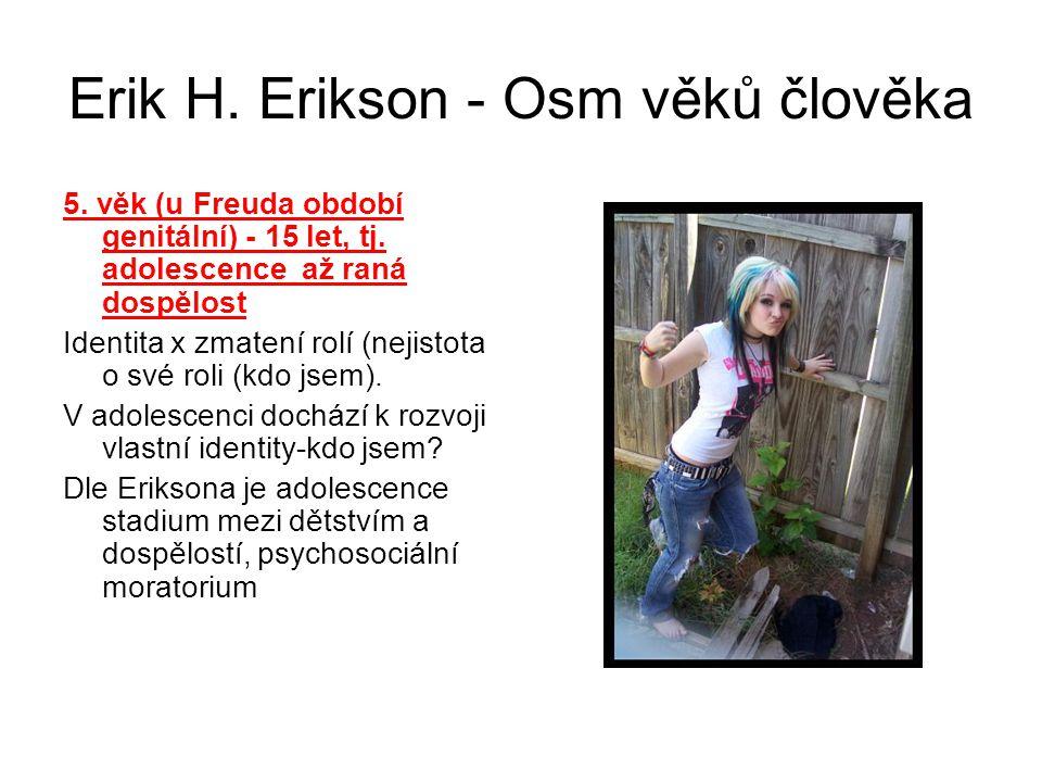 Erik H.Erikson - Osm věků člověka 5. věk (u Freuda období genitální) - 15 let, tj.