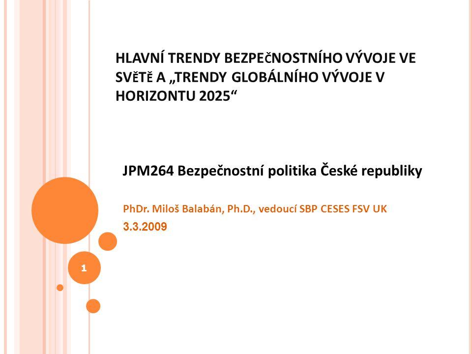 """HLAVNÍ TRENDY BEZPE Č NOSTNÍHO VÝVOJE VE SV Ě T Ě A """"TRENDY GLOBÁLNÍHO VÝVOJE V HORIZONTU 2025"""" JPM264 Bezpečnostní politika České republiky PhDr. Mil"""