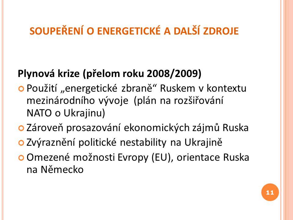 """SOUPEŘENÍ O ENERGETICKÉ A DALŠÍ ZDROJE Plynová krize (přelom roku 2008/2009) Použití """"energetické zbraně"""" Ruskem v kontextu mezinárodního vývoje (plán"""