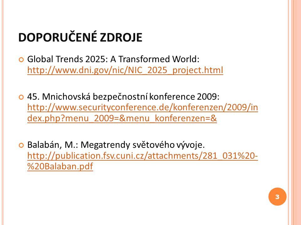 DOPORUČENÉ ZDROJE Global Trends 2025: A Transformed World: http://www.dni.gov/nic/NIC_2025_project.html http://www.dni.gov/nic/NIC_2025_project.html 4