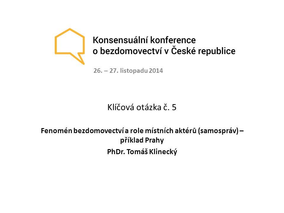 Klíčová otázka č.5 Fenomén bezdomovectví a role místních aktérů (samospráv) – příklad Prahy PhDr.