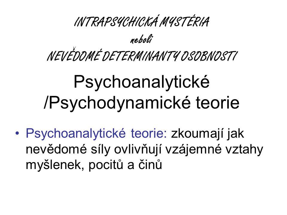 Psychoanalytické /Psychodynamické teorie Psychoanalytické teorie: zkoumají jak nevědomé síly ovlivňují vzájemné vztahy myšlenek, pocitů a činů INTRAPS