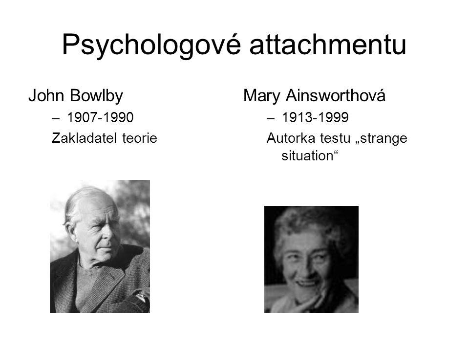 """Psychologové attachmentu John Bowlby –1907-1990 Zakladatel teorie Mary Ainsworthová –1913-1999 Autorka testu """"strange situation"""""""