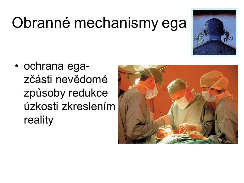 Obranné mechanismy ega ochrana ega- zčásti nevědomé způsoby redukce úzkosti zkreslením reality EGO SUPER EGO