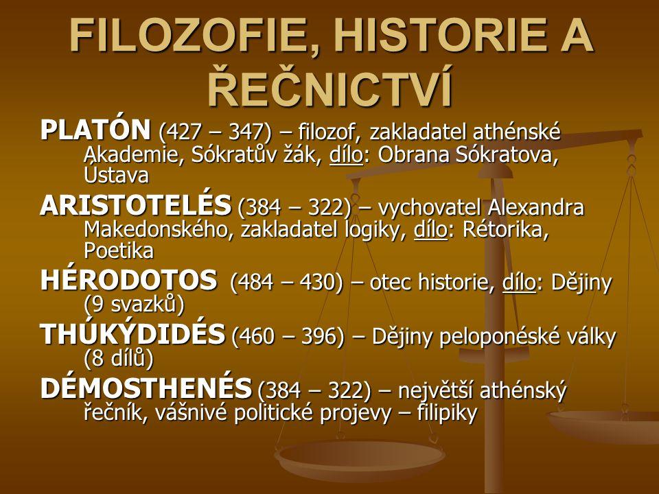 FILOZOFIE, HISTORIE A ŘEČNICTVÍ PLATÓN (427 – 347) – filozof, zakladatel athénské Akademie, Sókratův žák, dílo: Obrana Sókratova, Ústava ARISTOTELÉS (