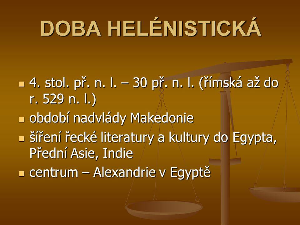 DOBA HELÉNISTICKÁ 4. stol. př. n. l. – 30 př. n. l. (římská až do r. 529 n. l.) období nadvlády Makedonie šíření řecké literatury a kultury do Egypta,