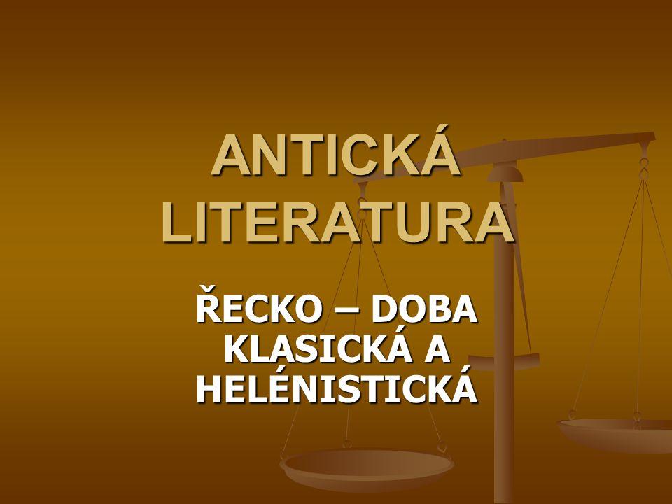 ANTICKÁ LITERATURA ŘECKO – DOBA KLASICKÁ A HELÉNISTICKÁ