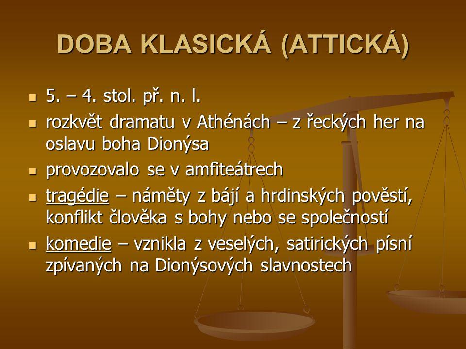 DOBA KLASICKÁ (ATTICKÁ) 5. – 4. stol. př. n. l. rozkvět dramatu v Athénách – z řeckých her na oslavu boha Dionýsa provozovalo se v amfiteátrech tragéd