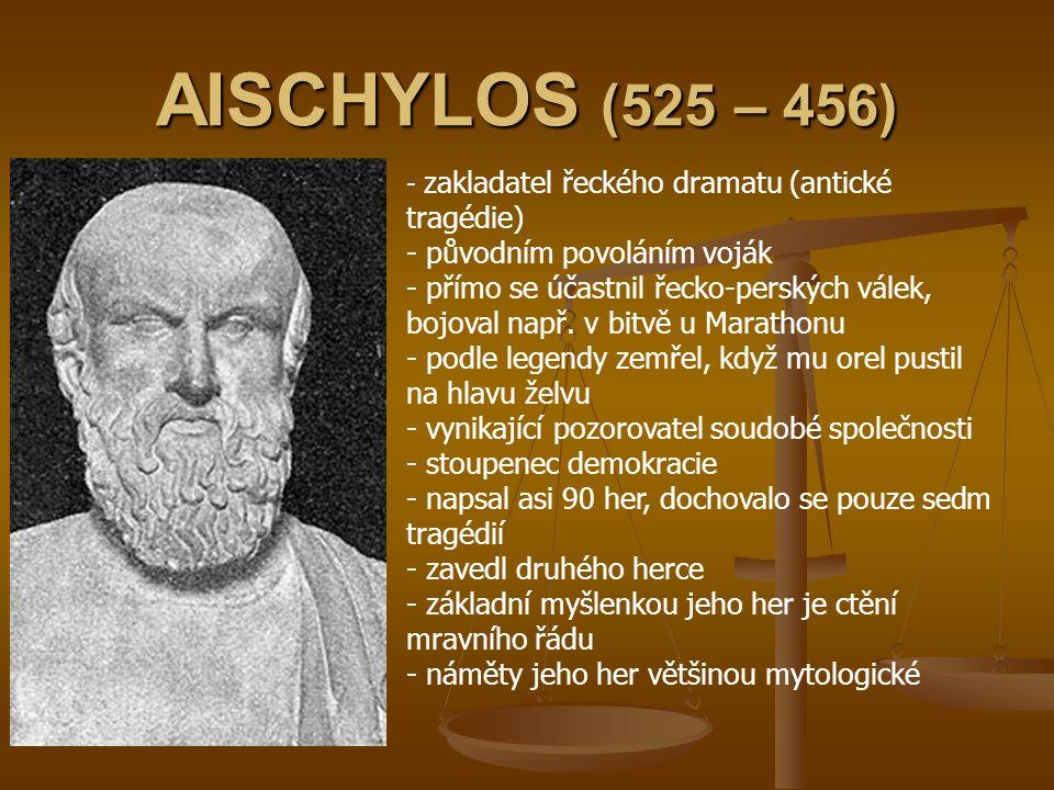 AISCHYLOS (525 – 456) - z- zakladatel řeckého dramatu (antické tragédie) - původním povoláním voják římo se účastnil řecko-perských válek, bojoval nap