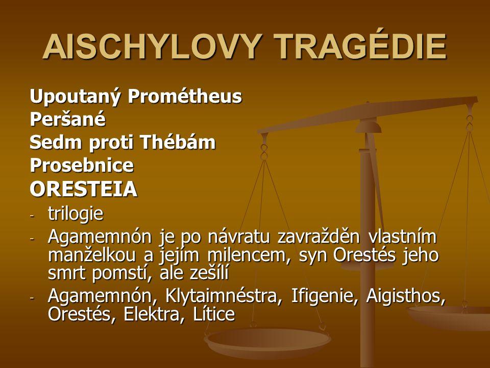 AISCHYLOVY TRAGÉDIE Upoutaný Prométheus Peršané Sedm proti Thébám ProsebniceORESTEIA - trilogie - Agamemnón je po návratu zavražděn vlastním manželkou