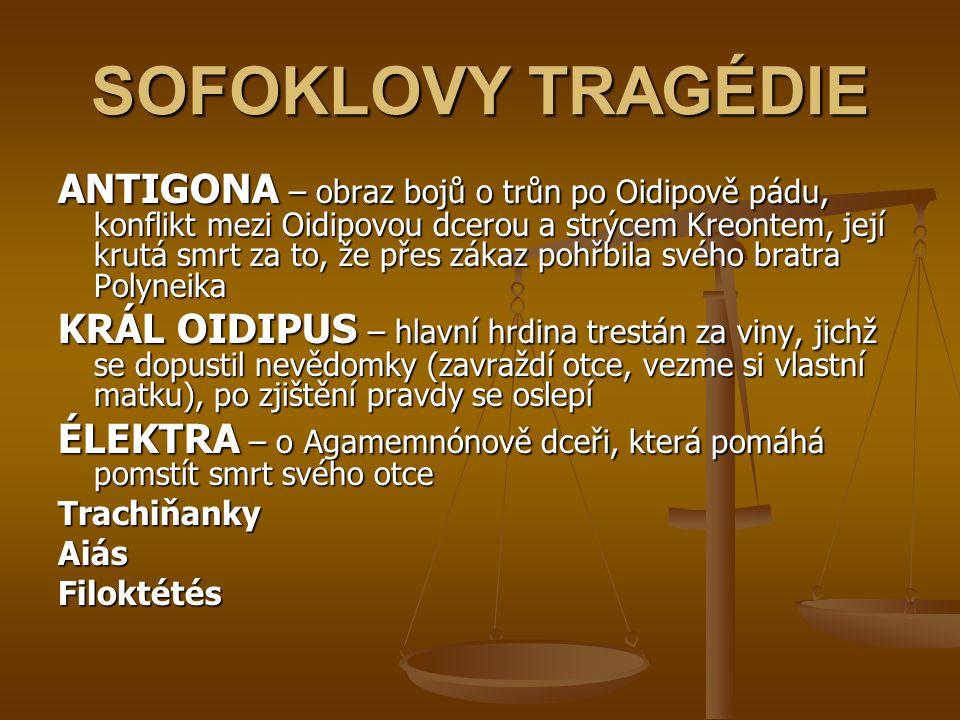 SOFOKLOVY TRAGÉDIE ANTIGONA – obraz bojů o trůn po Oidipově pádu, konflikt mezi Oidipovou dcerou a strýcem Kreontem, její krutá smrt za to, že přes zá